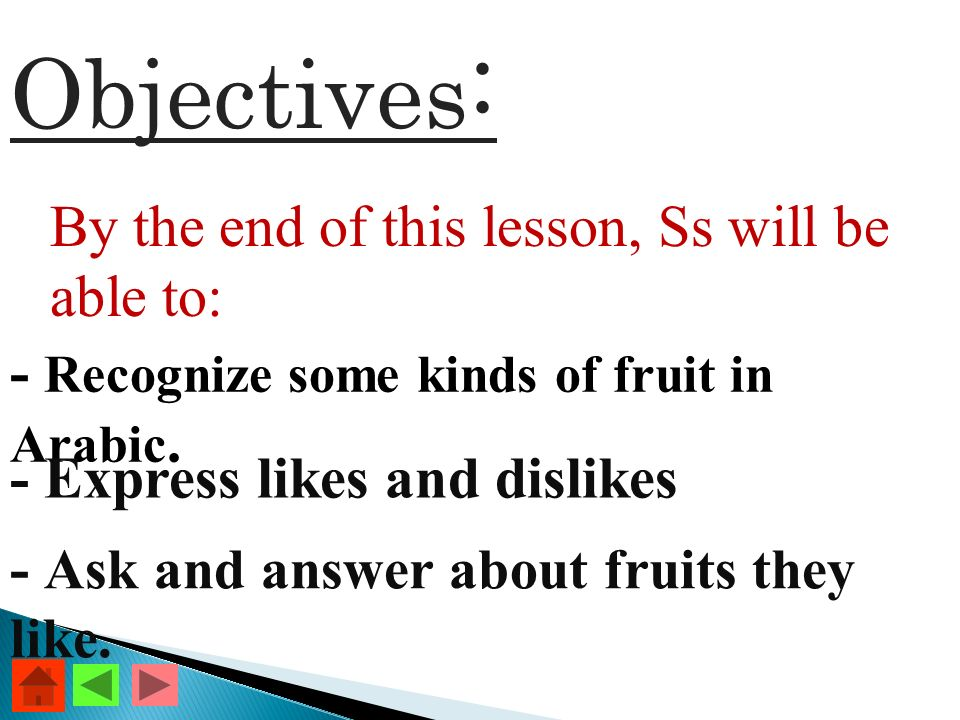 Objectives : By the end of this lesson, Ss will be able to: - Recognize some kinds of fruit in Arabic.