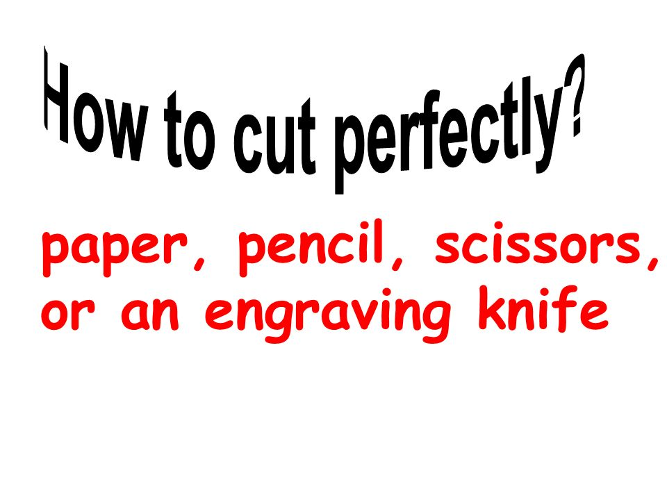 paper, pencil, scissors, or an engraving knife
