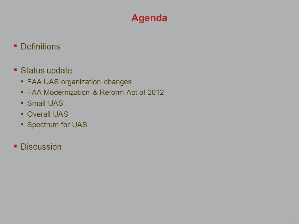 2 Agenda Definitions Status update FAA UAS organization changes FAA Modernization & Reform Act of 2012 Small UAS Overall UAS Spectrum for UAS Discussi