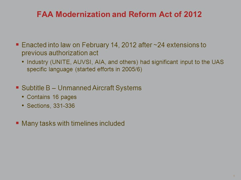 5 FAA Modernization and Reform Act of 2012 Enacted into law on February 14, 2012 after ~24 extensions to previous authorization act Industry (UNITE, A