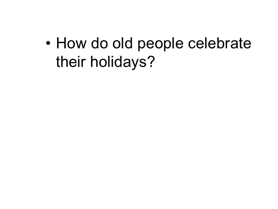 How do old people celebrate their holidays?
