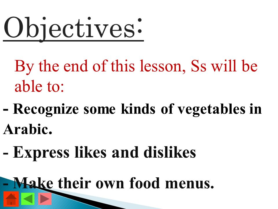 Objectives : By the end of this lesson, Ss will be able to: - Recognize some kinds of vegetables in Arabic.