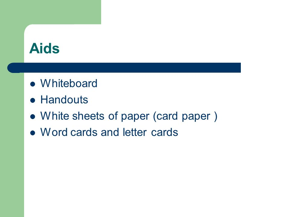 Aids Whiteboard Handouts White sheets of paper (card paper ) Word cards and letter cards