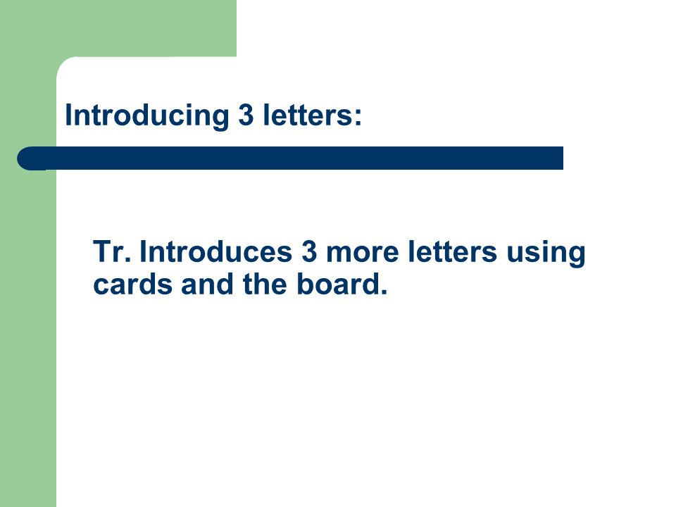 Tr. Introduces 3 more letters using cards and the board. Introducing 3 letters: