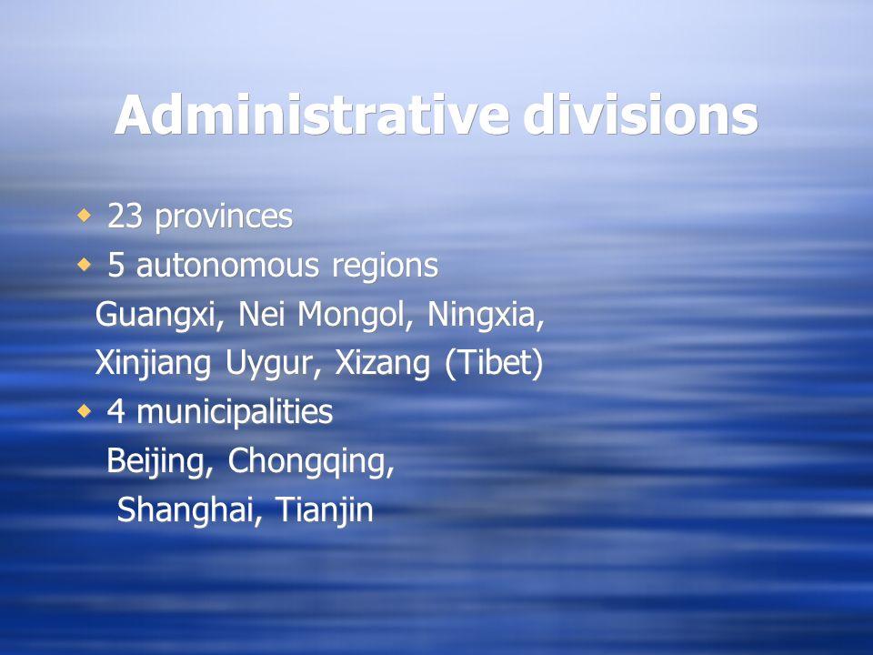 Administrative divisions 23 provinces 5 autonomous regions Guangxi, Nei Mongol, Ningxia, Xinjiang Uygur, Xizang (Tibet) 4 municipalities Beijing, Chongqing, Shanghai, Tianjin 23 provinces 5 autonomous regions Guangxi, Nei Mongol, Ningxia, Xinjiang Uygur, Xizang (Tibet) 4 municipalities Beijing, Chongqing, Shanghai, Tianjin