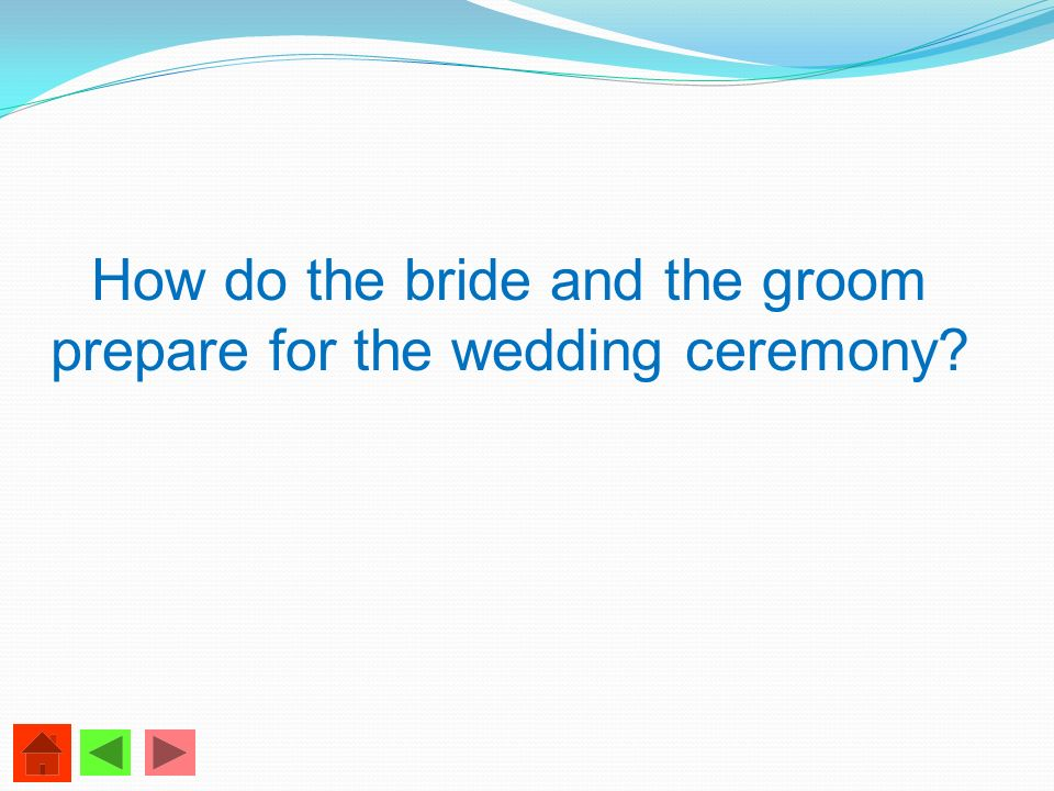 How do the bride and the groom prepare for the wedding ceremony