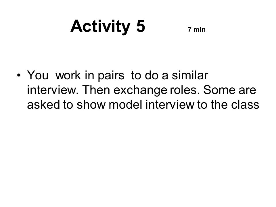 Activity 5 7 min You work in pairs to do a similar interview.