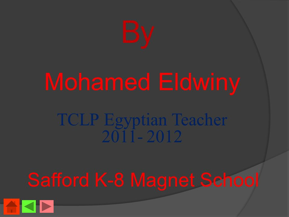 By Mohamed Eldwiny TCLP Egyptian Teacher 2011- 2012 Safford K-8 Magnet School