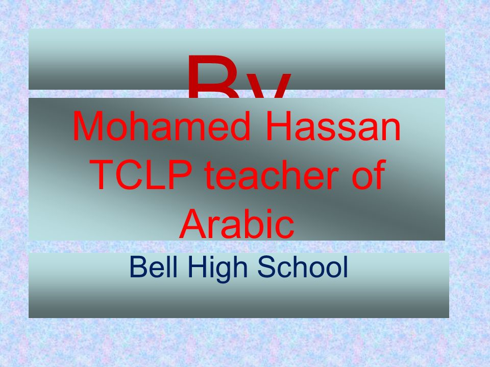 By Mohamed Hassan TCLP teacher of Arabic Bell High School