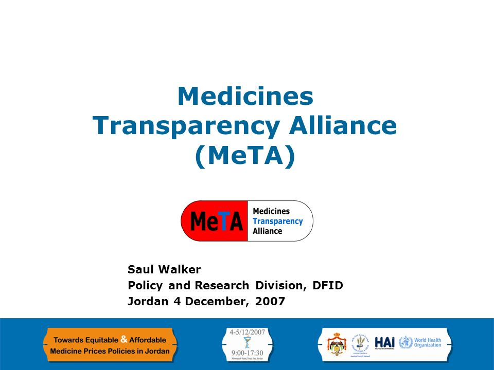 Saul Walker Policy and Research Division, DFID Jordan 4 December, 2007 Medicines Transparency Alliance (MeTA)