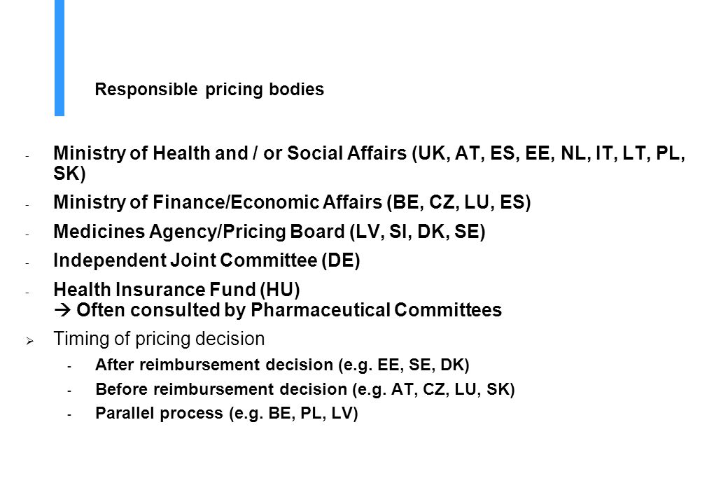 Responsible pricing bodies - Ministry of Health and / or Social Affairs (UK, AT, ES, EE, NL, IT, LT, PL, SK) - Ministry of Finance/Economic Affairs (B