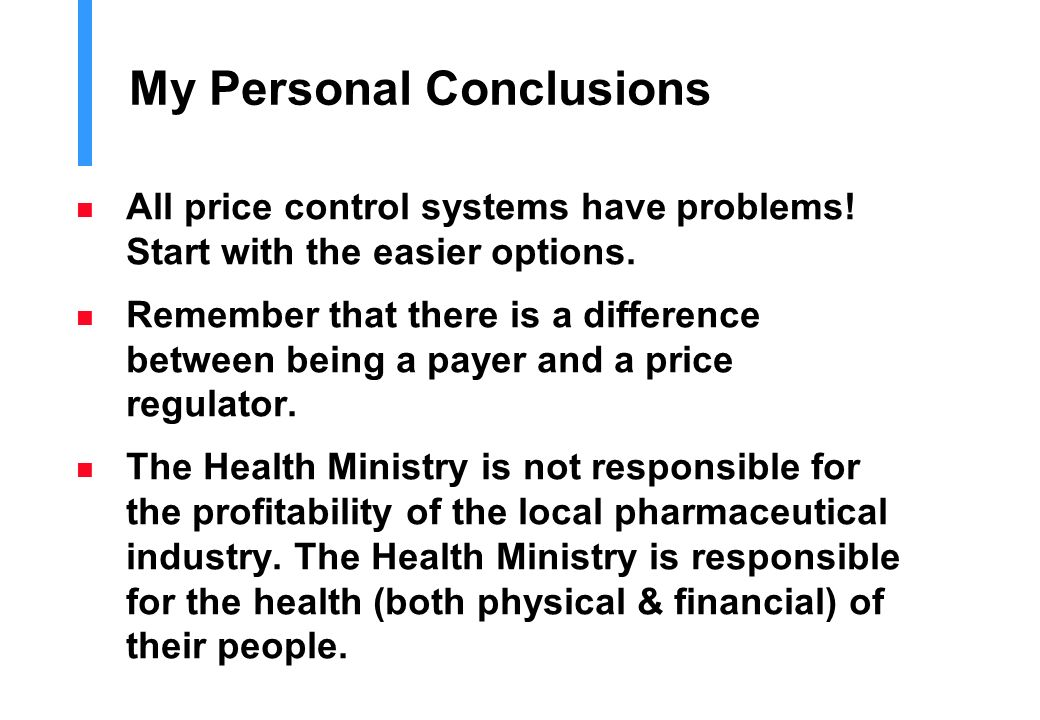 My Personal Conclusions n All price control systems have problems! Start with the easier options. n Remember that there is a difference between being