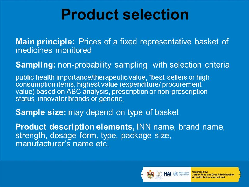 Product selection Main principle: Prices of a fixed representative basket of medicines monitored Sampling: non-probability sampling with selection cri