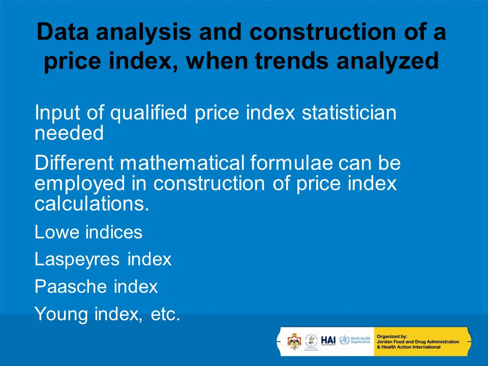 Data analysis and construction of a price index, when trends analyzed Input of qualified price index statistician needed Different mathematical formul