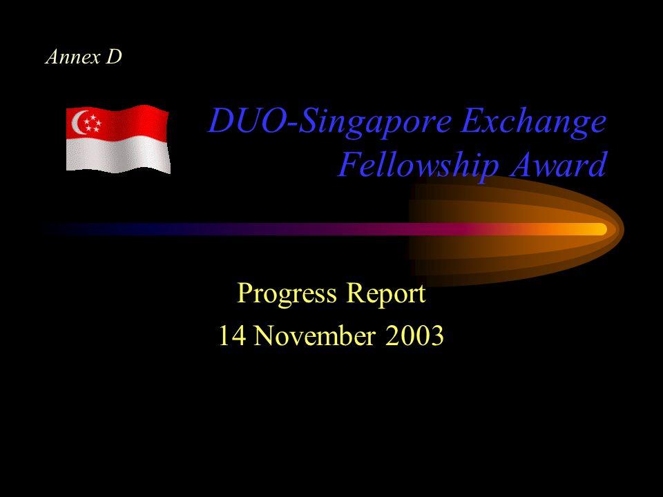 DUO-Singapore Exchange Fellowship Award Progress Report 14 November 2003 Annex D