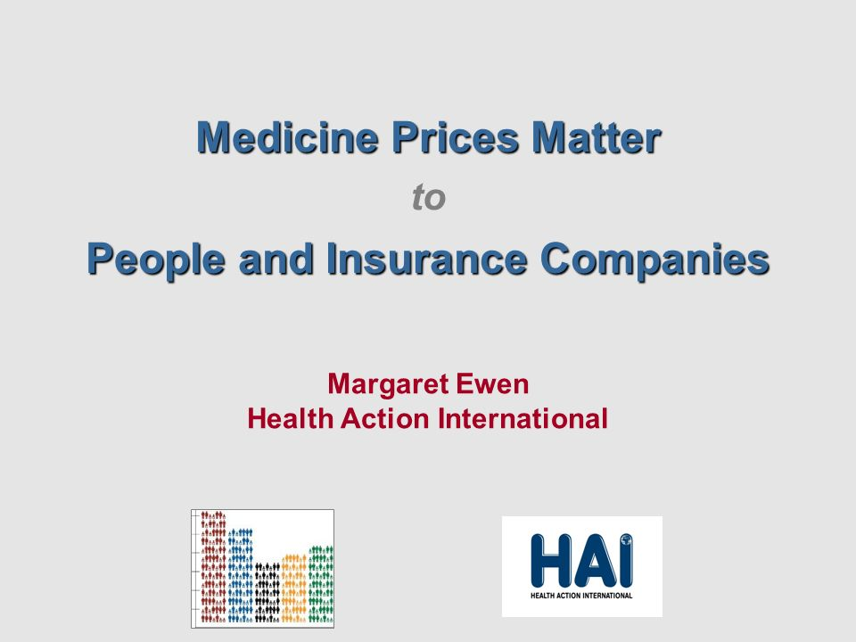 Medicine Prices Matter to People and Insurance Companies Margaret Ewen Health Action International