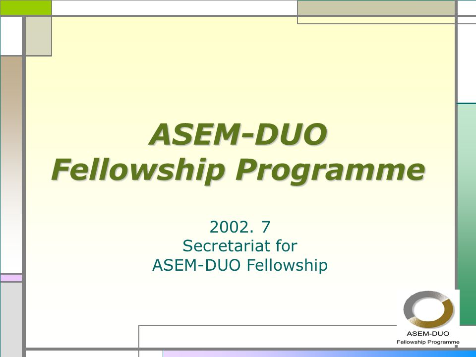ASEM-DUO Fellowship Programme 2002. 7 Secretariat for ASEM-DUO Fellowship