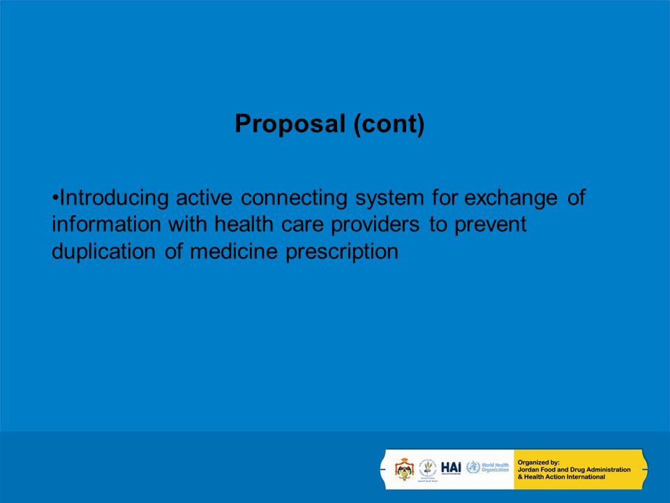 Proposal (cont) Introducing active connecting system for exchange of information with health care providers to prevent duplication of medicine prescription