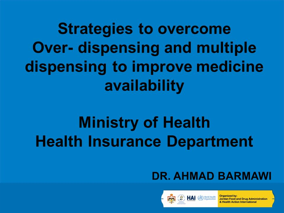 Strategies to overcome Over- dispensing and multiple dispensing to improve medicine availability Ministry of Health Health Insurance Department DR.