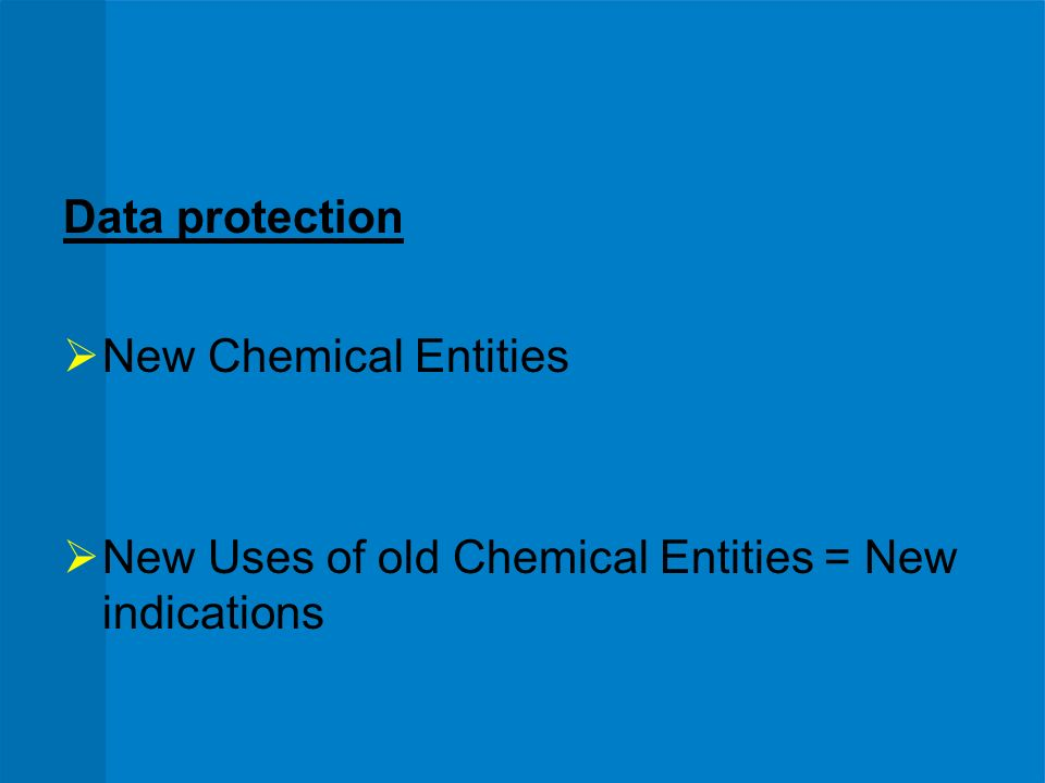Data protection New Chemical Entities New Uses of old Chemical Entities = New indications