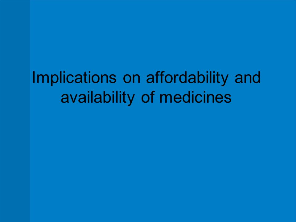 Implications on affordability and availability of medicines