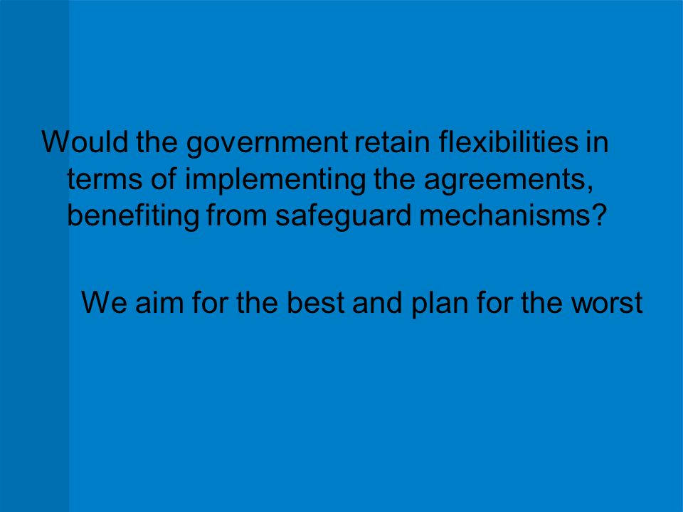 Would the government retain flexibilities in terms of implementing the agreements, benefiting from safeguard mechanisms.