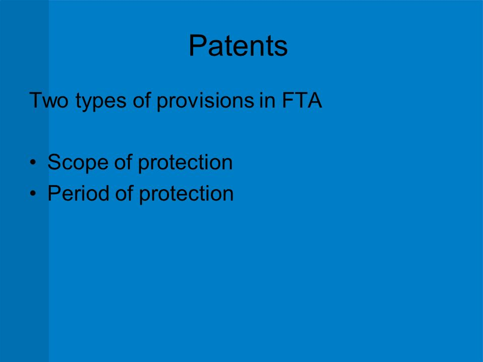 Patents Two types of provisions in FTA Scope of protection Period of protection