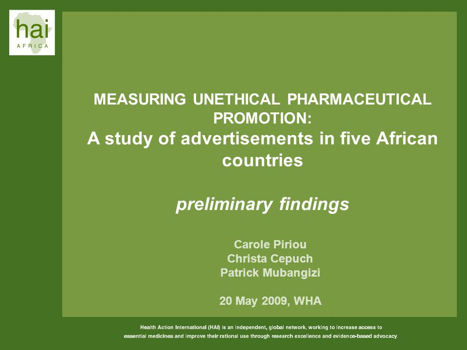 MEASURING UNETHICAL PHARMACEUTICAL PROMOTION: A study of advertisements in five African countries preliminary findings Carole Piriou Christa Cepuch Pa