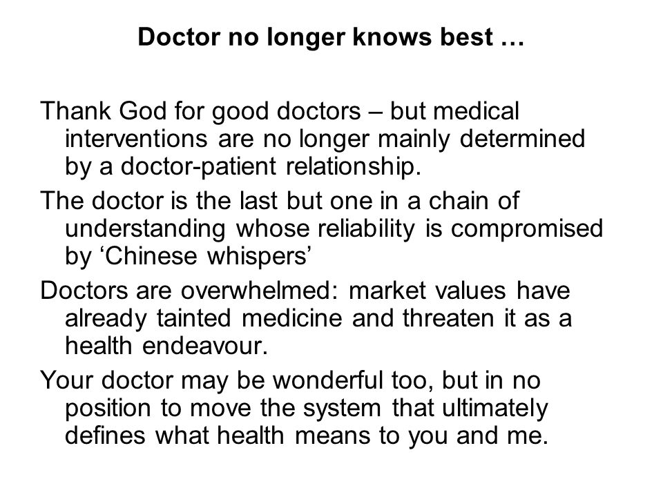 Doctor no longer knows best … Thank God for good doctors – but medical interventions are no longer mainly determined by a doctor-patient relationship.