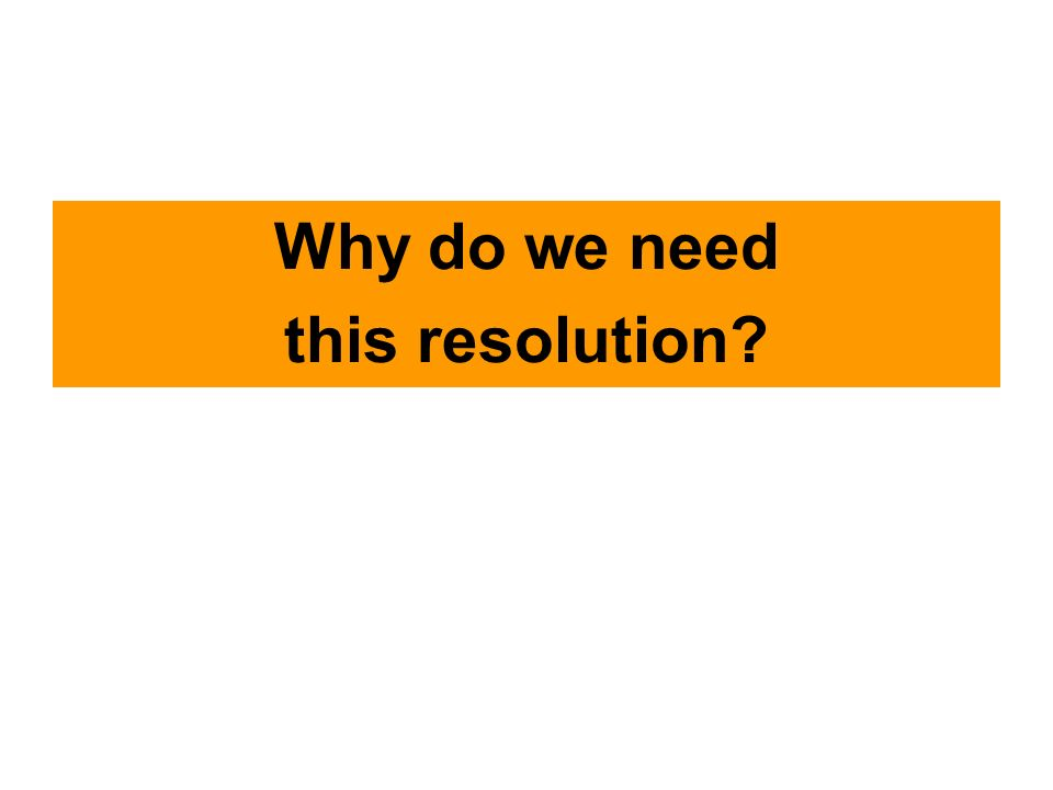 Why do we need this resolution