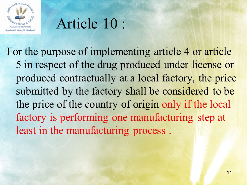 11 Article 10 : For the purpose of implementing article 4 or article 5 in respect of the drug produced under license or produced contractually at a lo