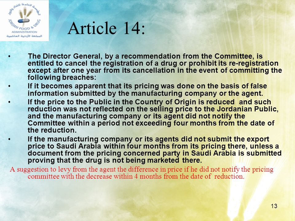 13 Article 14: The Director General, by a recommendation from the Committee, is entitled to cancel the registration of a drug or prohibit its re-regis