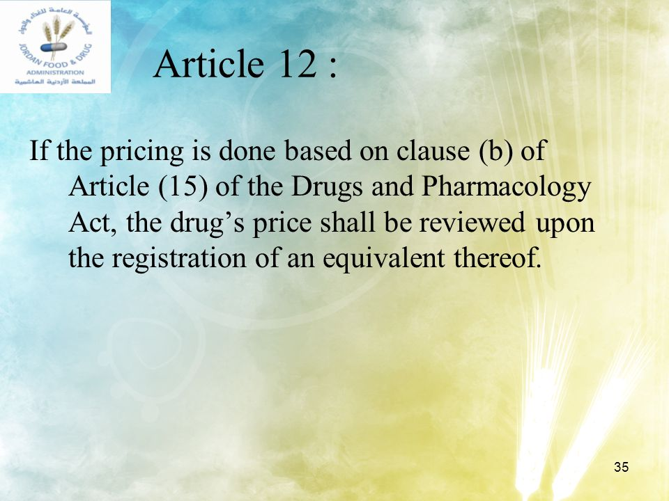 35 Article 12 : If the pricing is done based on clause (b) of Article (15) of the Drugs and Pharmacology Act, the drugs price shall be reviewed upon t