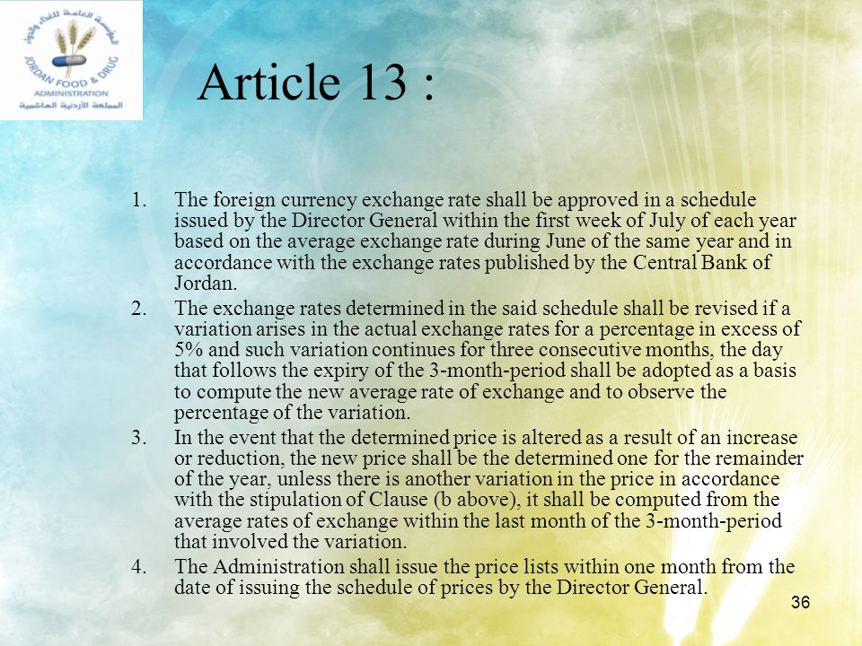 36 Article 13 : 1.The foreign currency exchange rate shall be approved in a schedule issued by the Director General within the first week of July of e