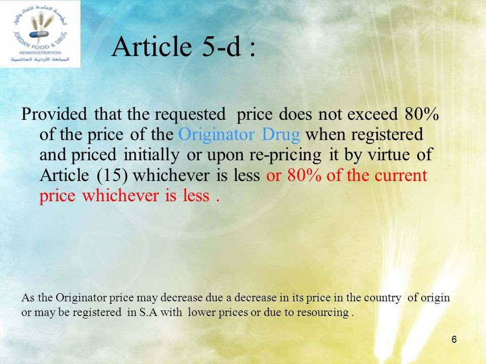 6 Article 5-d : Provided that the requested price does not exceed 80% of the price of the Originator Drug when registered and priced initially or upon