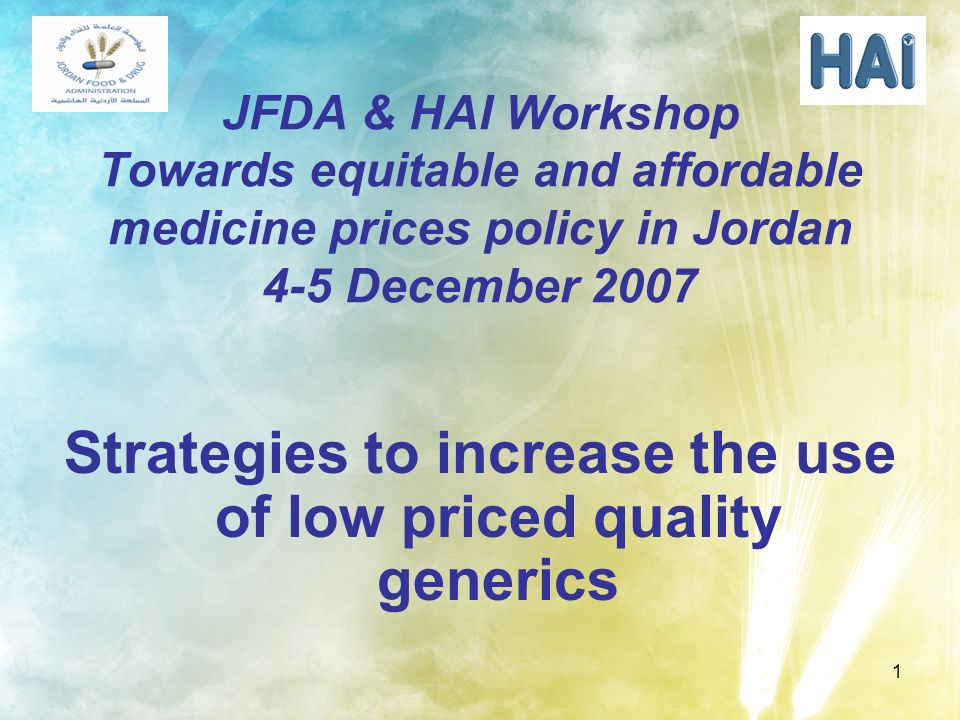 1 JFDA & HAI Workshop Towards equitable and affordable medicine prices policy in Jordan 4-5 December 2007 Strategies to increase the use of low priced