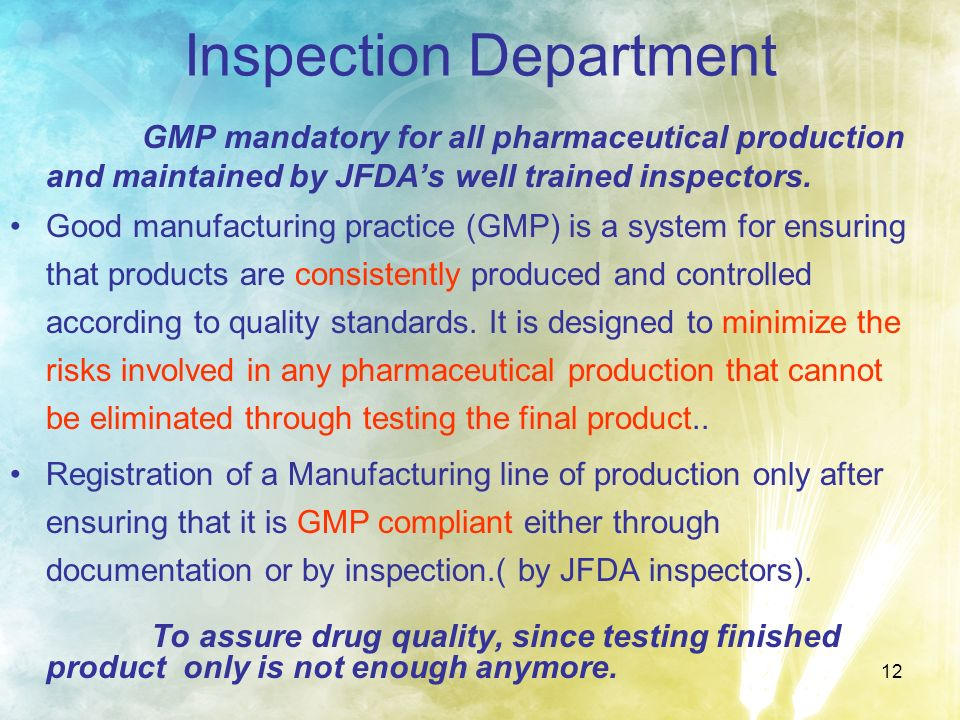 12 Inspection Department GMP mandatory for all pharmaceutical production and maintained by JFDAs well trained inspectors. Good manufacturing practice