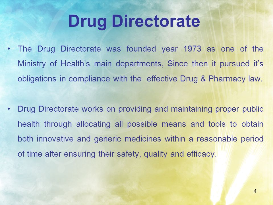 4 Drug Directorate The Drug Directorate was founded year 1973 as one of the Ministry of Healths main departments, Since then it pursued its obligation