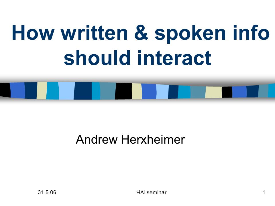 31.5.06HAI seminar1 How written & spoken info should interact Andrew Herxheimer