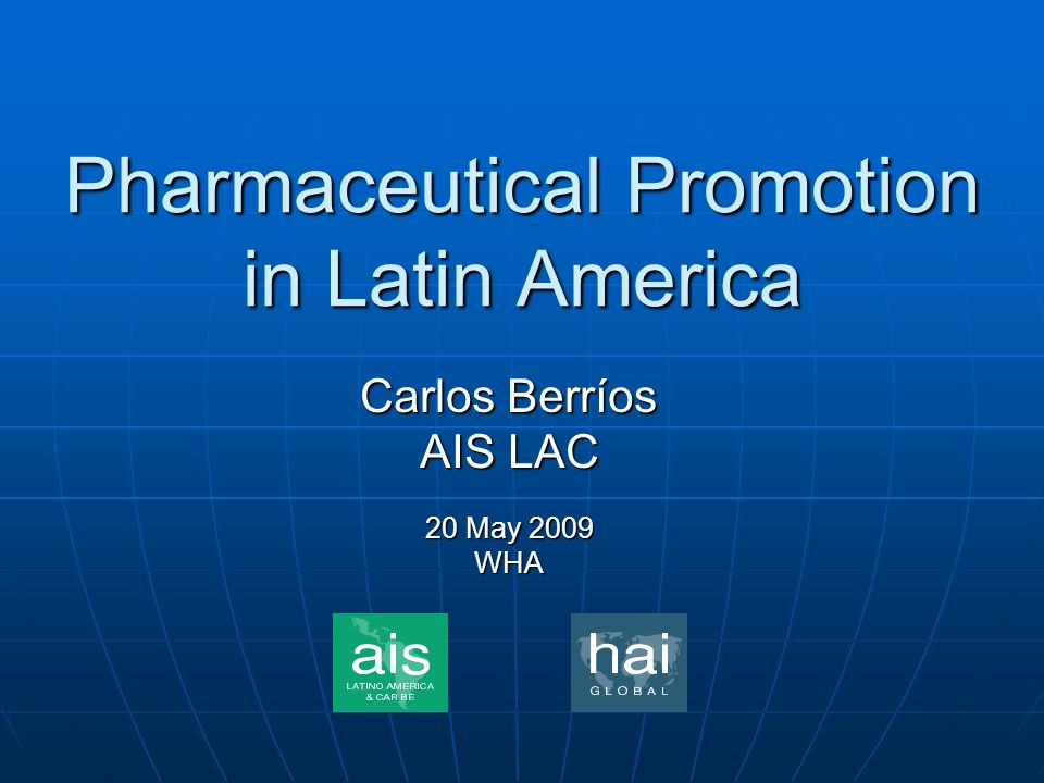 Pharmaceutical Promotion in Latin America Carlos Berríos AIS LAC 20 May 2009 WHA