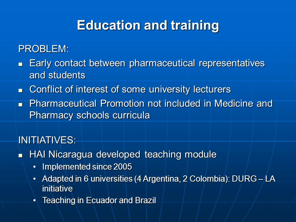 The Manuals Value High quality reference document to be used in teaching High quality reference document to be used in teaching Increase awareness about the need to include pharmaceutical promotion teaching in university curricula Increase awareness about the need to include pharmaceutical promotion teaching in university curricula Strengthen current teaching experiences Strengthen current teaching experiences Promote similar teaching in other universities in Latin America Promote similar teaching in other universities in Latin America