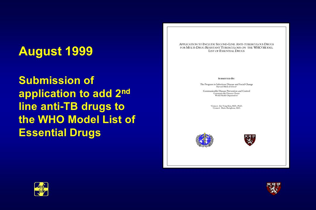 August 1999 Submission of application to add 2 nd line anti-TB drugs to the WHO Model List of Essential Drugs