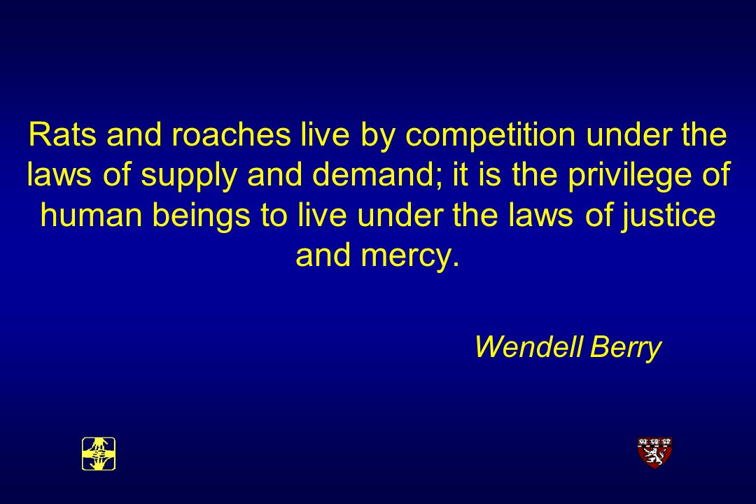 Rats and roaches live by competition under the laws of supply and demand; it is the privilege of human beings to live under the laws of justice and mercy.