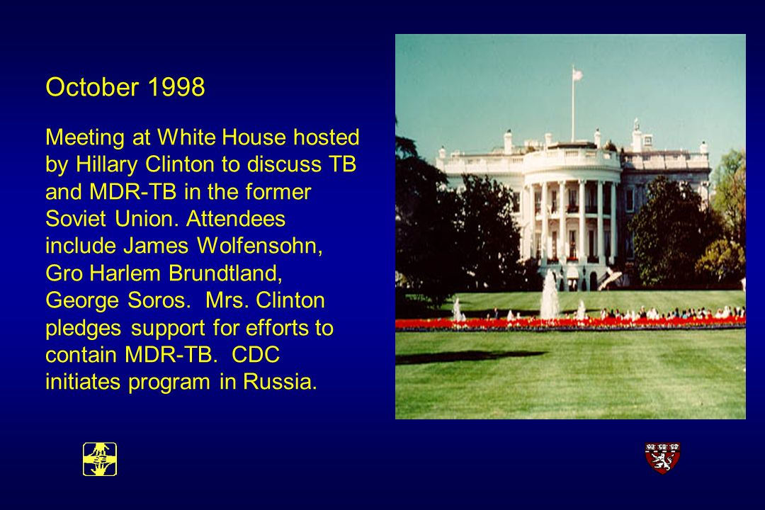 October 1998 Meeting at White House hosted by Hillary Clinton to discuss TB and MDR-TB in the former Soviet Union.