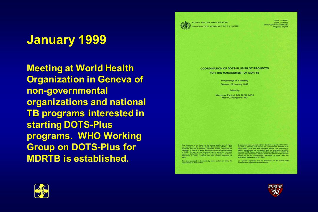 January 1999 Meeting at World Health Organization in Geneva of non-governmental organizations and national TB programs interested in starting DOTS-Plus programs.