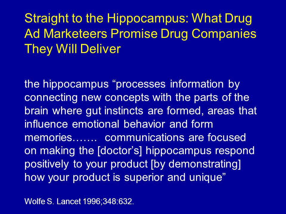 Straight to the Hippocampus: What Drug Ad Marketeers Promise Drug Companies They Will Deliver the hippocampus processes information by connecting new concepts with the parts of the brain where gut instincts are formed, areas that influence emotional behavior and form memories…….