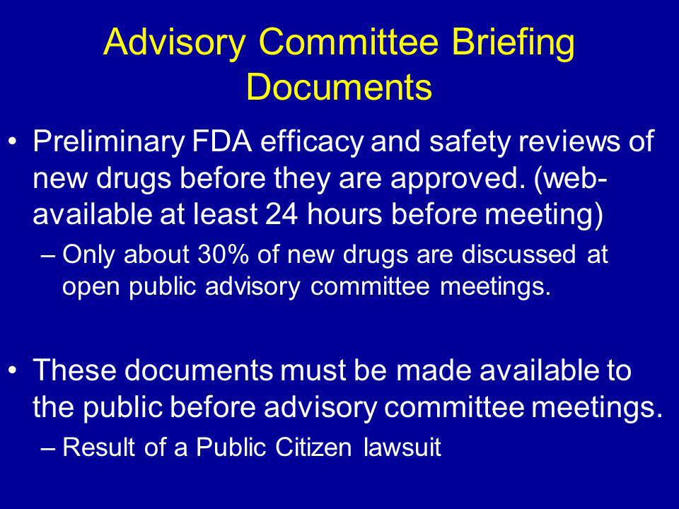 Advisory Committee Briefing Documents Preliminary FDA efficacy and safety reviews of new drugs before they are approved.