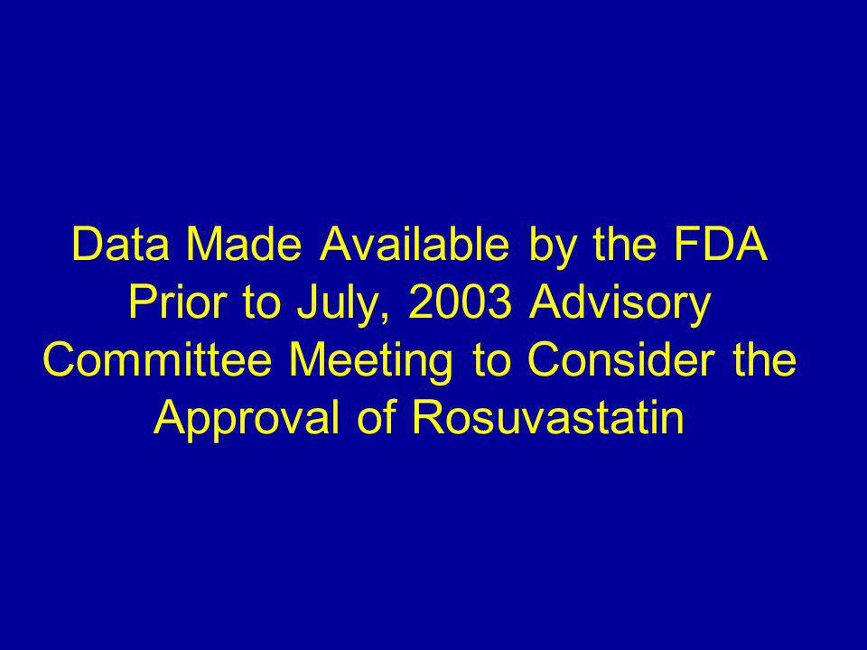 Data Made Available by the FDA Prior to July, 2003 Advisory Committee Meeting to Consider the Approval of Rosuvastatin