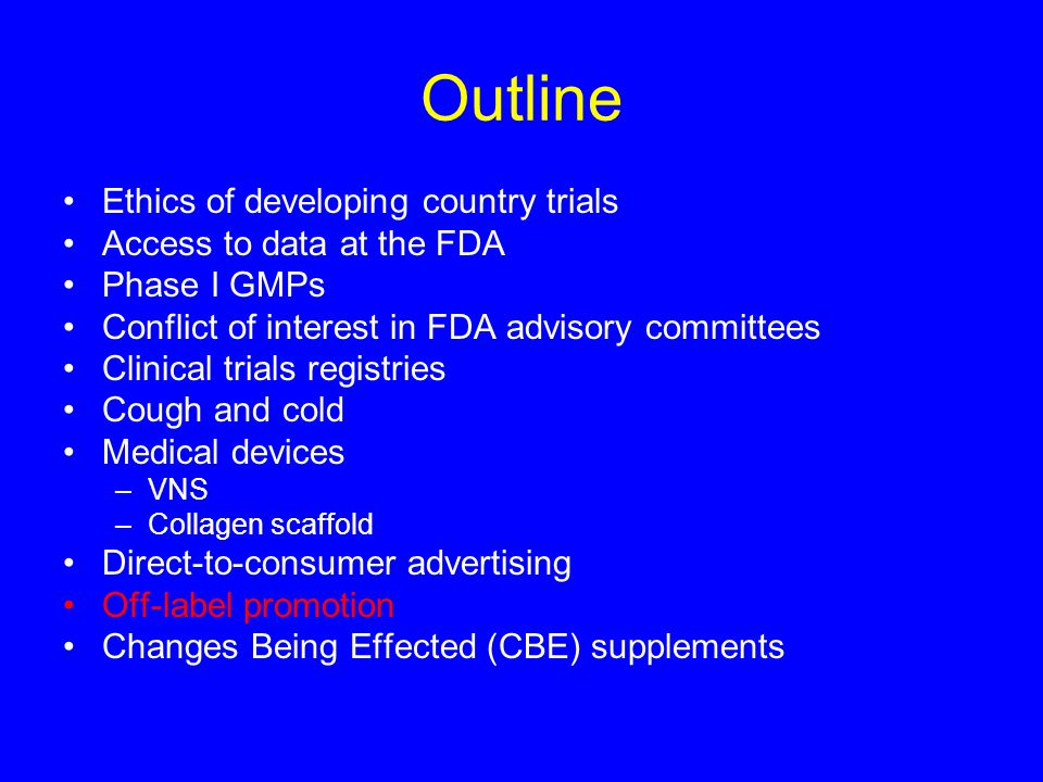 Outline Ethics of developing country trials Access to data at the FDA Phase I GMPs Conflict of interest in FDA advisory committees Clinical trials reg