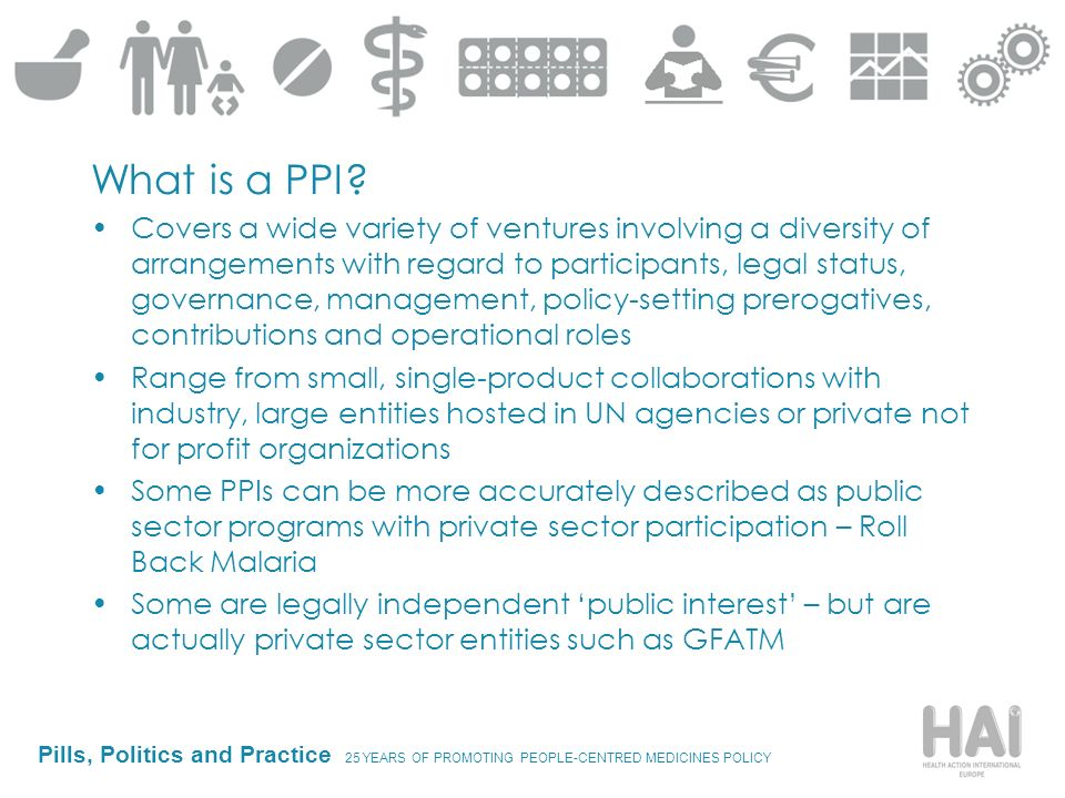 Pills, Politics and Practice 25 YEARS OF PROMOTING PEOPLE-CENTRED MEDICINES POLICY What is a PPI.
